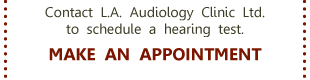 Make an Appointment, Contact L.A. Audiology Clinic Ltd. to schedule a hearing test.